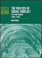 The Politics Of Social Conflict: The Peak Country, 1520-1770