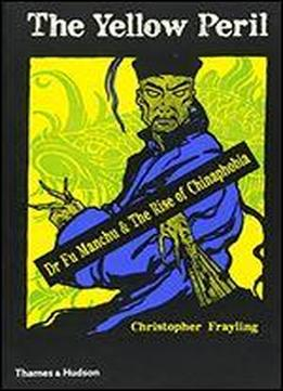 The Yellow Peril: Dr. Fu Manchu & The Rise Of Chinaphobia