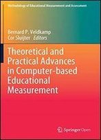 Theoretical And Practical Advances In Computer-Based Educational Measurement (Methodology Of Educational Measurement And Assessment)