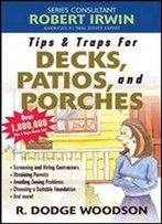 Tips & Traps For Building Decks, Patios, And Porches (Tips And Traps)