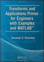 Transforms And Applications Primer For Engineers With Examples And Matlab (Electrical Engineering Primer Series)