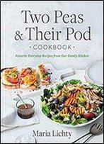 Two Peas & Their Pod Cookbook: Favorite Everyday Recipes From Our Family Kitchen