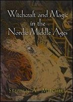 Witchcraft And Magic In The Nordic Middle Ages (The Middle Ages Series)