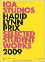 99+ Ioa Studios. Zaha Hadid, Greg Lynn, Wolf D. Prix: Selected Student Works 2009. Architecture Is Pornography (Edition Angewandte)