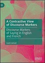 A Contrastive View Of Discourse Markers: Discourse Markers Of Saying In English And French