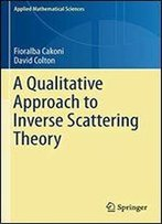 A Qualitative Approach To Inverse Scattering Theory (Applied Mathematical Sciences)