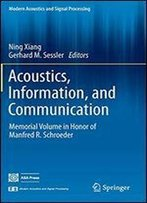 Acoustics, Information, And Communication: Memorial Volume In Honor Of Manfred R. Schroeder (Modern Acoustics And Signal Processing)