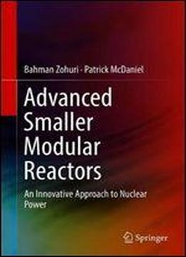 Advanced Smaller Modular Reactors: An Innovative Approach To Nuclear Power