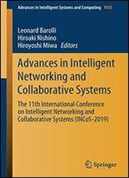 Advances In Intelligent Networking And Collaborative Systems: The 11th International Conference On Intelligent Networking And Collaborative Systems (incos-2019)