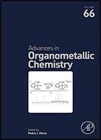 Advances In Organometallic Chemistry, Volume 66