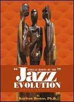 African Roots Of The Jazz Evolution
