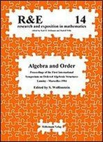 Algebra And Order: Proceedings Of The First International Symposium On Ordered Algebraic Structures, Luminy-Marseilles, 1984 (Research And Exposition In Mathematics)
