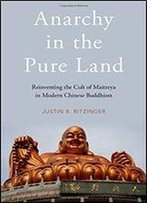 Anarchy In The Pure Land: Reinventing The Cult Of Maitreya In Modern Chinese Buddhism