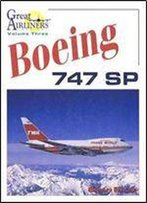 Boeing 747 Sp (Great Airliners Series Volume Three)