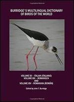 Burridge's Multilingual Dictionary Of Birds Of The World: Volume Xii Italian (Italiano), Volume Xiii Romansch, And Volume Xiv Romanian (Roman) [Italian, Romany, Romanian]