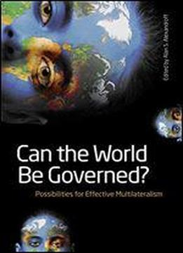Can The World Be Governed?: Possibilities For Effective Multilateralism