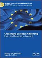 Challenging European Citizenship: Ideas And Realities In Contrast