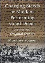 Charging Steeds Or Maidens Performing Good Deeds: In Search Of The Original Qur'an