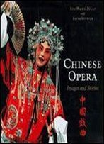 Chinese Opera: Stories And Images
