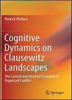 Cognitive Dynamics On Clausewitz Landscapes: The Control And Directed Evolution Of Organized Conflict
