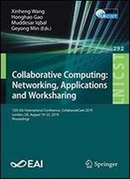 Collaborative Computing: Networking, Applications And Worksharing: 15th Eai International Conference, Collaboratecom 2019, London, Uk, August 19-22, ... And Telecommunications Engineering)