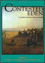 Contested Eden: California Before The Gold Rush