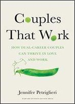 Couples That Work: How Two-Career Couples Can Find Fulfillment In Love And Work