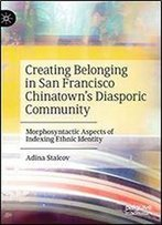 Creating Belonging In San Francisco Chinatowns Diasporic Community: Morphosyntactic Aspects Of Indexing Ethnic Identity