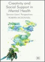 Creativity And Social Support In Mental Health: Service Users' Perspectives