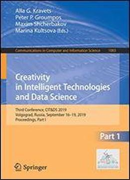 Creativity In Intelligent Technologies And Data Science: Third Conference, Cit&ds 2019, Volgograd, Russia, September 16-19, 2019, Proceedings, Part I ... In Computer And Information Science)