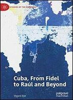 Cuba, From Fidel To Ral And Beyond