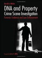 Dna And Property Crime Scene Investigation: Forensic Evidence And Law Enforcement