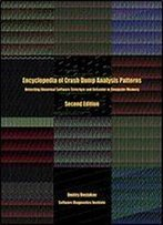 Encyclopedia Of Crash Dump Analysis Patterns: Detecting Abnormal Software Structure And Behavior In Computer Memory, Second Edition