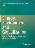 Energy, Environment And Globalization: Recent Trends, Opportunities And Challenges In India