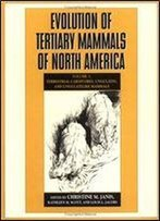 Evolution Of Tertiary Mammals Of North America: Volume 1, Terrestrial Carnivores, Ungulates, And Ungulate Like Mammals