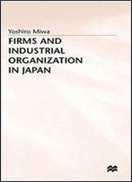 Firms And Industrial Organization In Japan