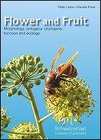 Flower And Fruit: Morphology, Ontogeny, Phylogeny, Function And Ecology
