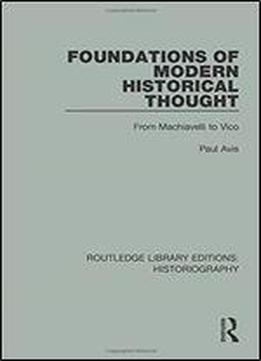Foundations Of Modern Historical Thought (routledge Library Editions: Historiography)