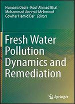 Fresh Water Pollution Dynamics And Remediation Download