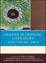 Gender In Hispanic Literature And Visual Arts