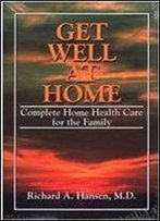 Get Well At Home: Complete Home Health Care For The Family