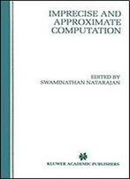 Imprecise And Approximate Computation