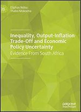 Inequality, Output-inflation Trade-off And Economic Policy Uncertainty: Evidence From South Africa