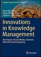 Innovations In Knowledge Management: The Impact Of Social Media, Semantic Web And Cloud Computing (Intelligent Systems Reference Library)