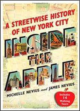 Inside The Apple: A Streetwise History Of New York City