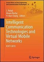Intelligent Communication Technologies And Virtual Mobile Networks: Icicv 2019 (Lecture Notes On Data Engineering And Communications Technologies)