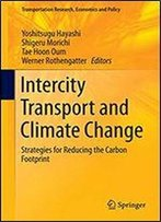 Intercity Transport And Climate Change: Strategies For Reducing The Carbon Footprint (Transportation Research, Economics And Policy Book 15)