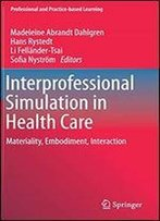 Interprofessional Simulation In Health Care: Materiality, Embodiment, Interaction