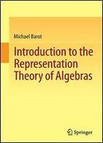 Introduction To The Representation Theory Of Algebras