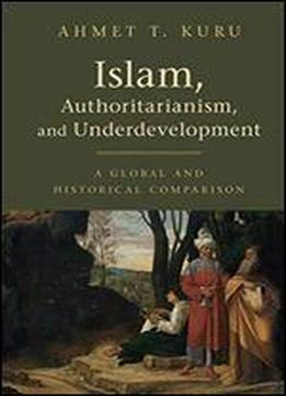 Islam, Authoritarianism, And Underdevelopment: A Global And